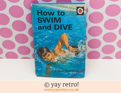 286: Ladybird How to Swim and Dive Book 1971 (£5.00)