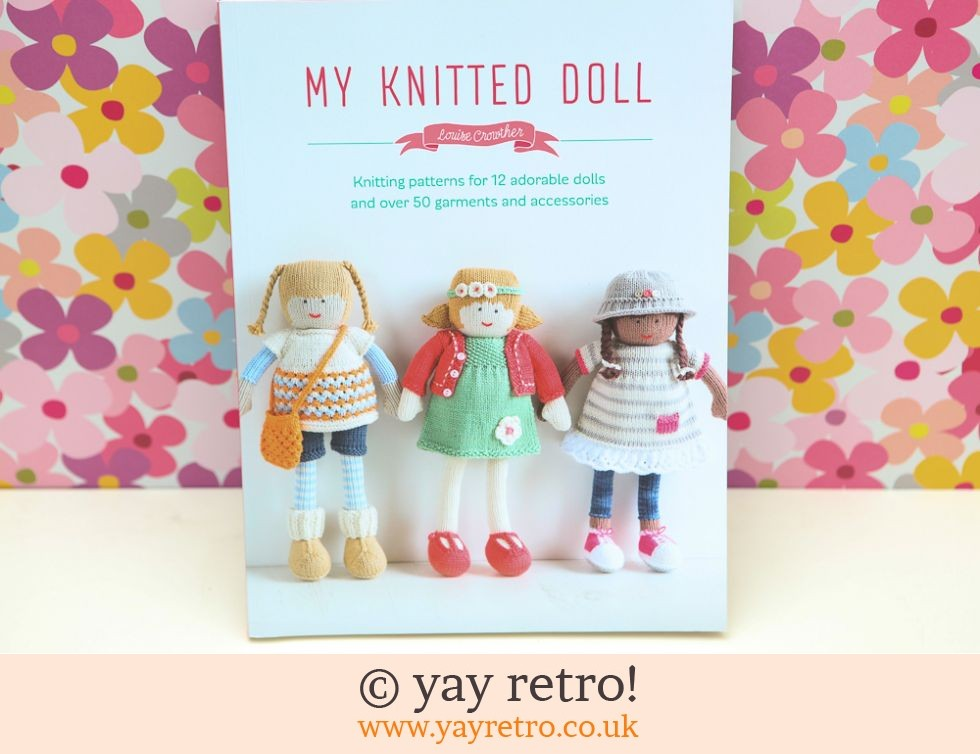 Louise Crowther: My Knitted Doll Book (£10.00)
