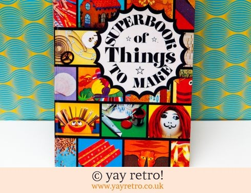 Super Book of Things to Make 1974 (£12.50)